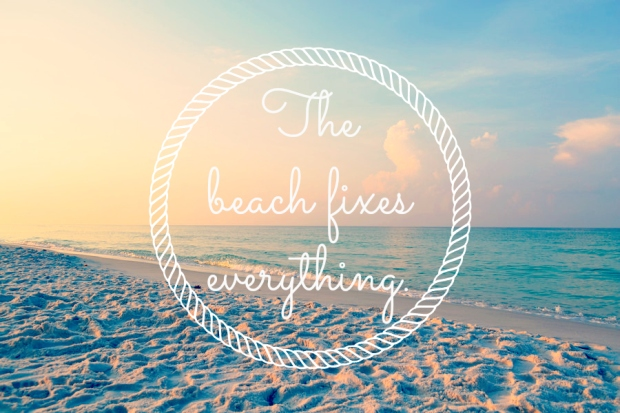The Beach Fixes Everything Summer Vacation Wanderlust Dreaming Sun Tan